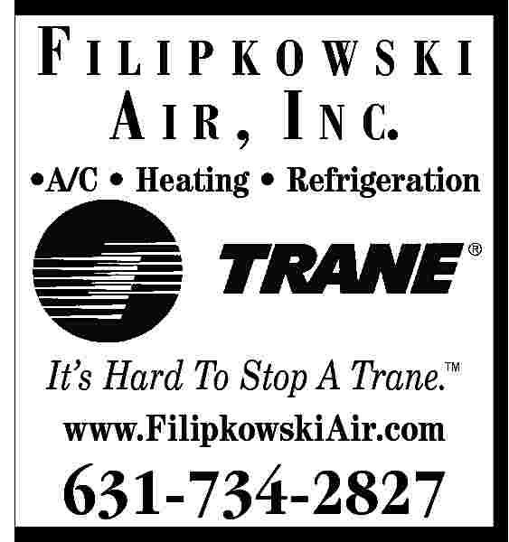 FILIPKOWSKI A I R FILIPKOWSKI A I R , I N C.    A/C     Heating     Refrigeration  It   s Hard To Stop A Trane.    www.FilipkowskiAir.com  631-734-2827