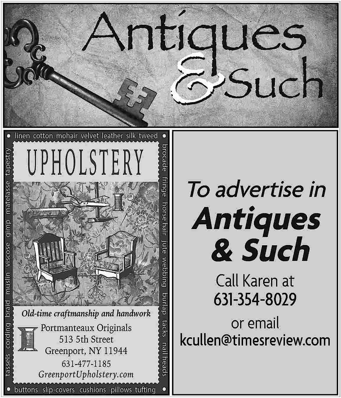 To advertise in Antiques To advertise in  Antiques & Such Call Karen at 631-354-8029  or email kcullen@timesreview.com
