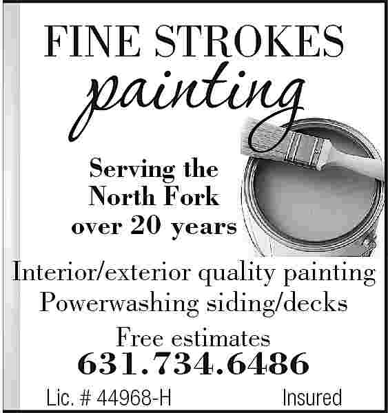 FINE STROKES painting Serving FINE STROKES  painting  Serving the North Fork over 20 years Interior/exterior quality painting Powerwashing siding/decks Free estimates  631.734.6486  Lic. # 44968-H  Insured