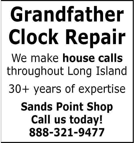 Grandfather Clock Repair We Grandfather Clock Repair We make house calls throughout Long Island 30+ years of expertise Sands Point Shop Call us today! 888-321-9477