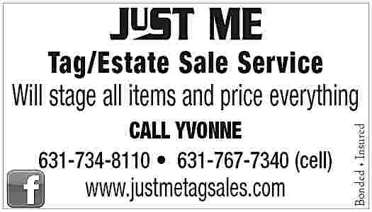 CALL YVONNE 631-734-8110 631-767-7340 CALL YVONNE 631-734-8110     631-767-7340 (cell)  www.justmetagsales.com  Bonded     Insured  Tag/Estate Sale Service Will stage all items and price everything
