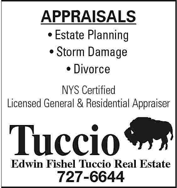 APPRAISALS Estate Planning Storm APPRAISALS     Estate Planning     Storm Damage     Divorce NYS Certified Licensed General & Residential Appraiser  Tuccio  Edwin Fishel Tuccio Real Estate  727-6644