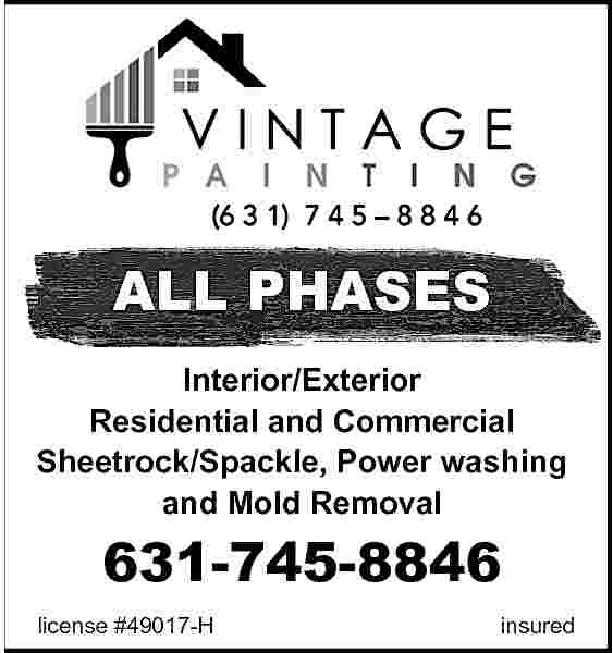 ALL PHASES Interior/Exterior Residential ALL PHASES Interior/Exterior Residential and Commercial Sheetrock/Spackle, Power washing and Mold Removal  631-745-8846  license #49017-H  insured