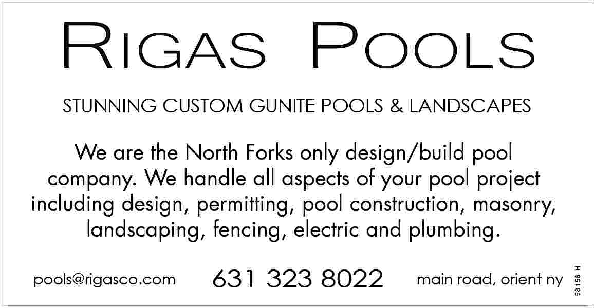 We are the North We are the North Forks only design/build pool company. We handle all aspects of your pool project including design, permitting, pool construction, masonry, landscaping, fencing, electric and plumbing.