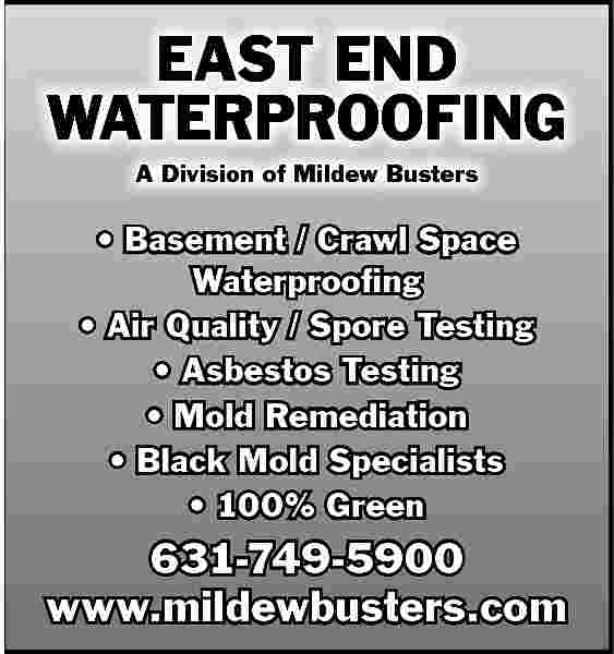 EAST END WATERPROOFING A EAST END WATERPROOFING A Division of Mildew Busters      Basement / Crawl Space Waterproofing     Air Quality / Spore Testing     Asbestos Testing     Mold Remediation     Black Mold Specialists     100% Green  631-749-5900 www.mildewbusters.com