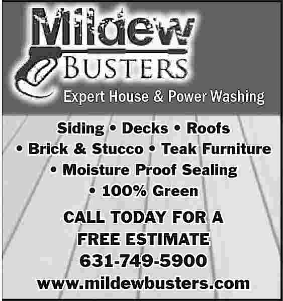 Expert House & Power Expert House & Power Powe Washing Siding     Decks     Roofs     Brick & Stucco     Teak Furniture     Moisture Proof Sealing     100% Green  CALL TODAY FOR A FREE ESTIMATE  631-749-5900 www.mildewbusters.com