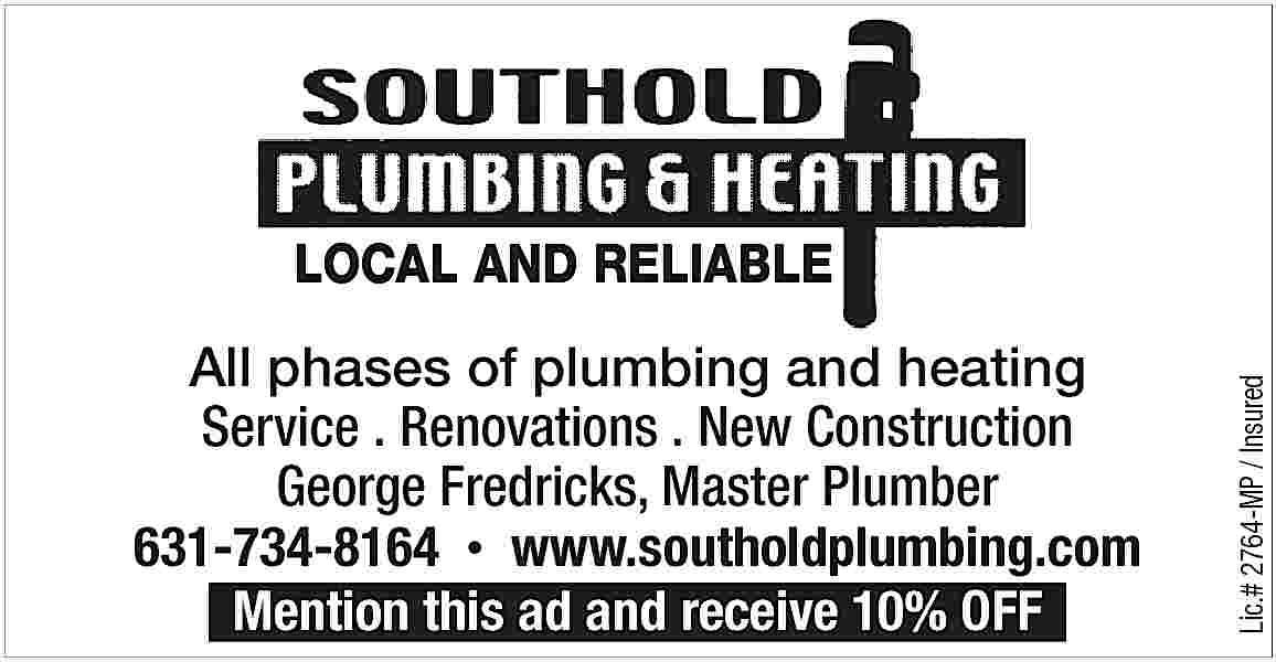 All phases of plumbing All phases of plumbing and heating Service . Renovations . New Construction George Fredricks, Master Plumber 631-734-8164     www.southoldplumbing.com Mention this ad and receive 10% OFF  Lic.# 2764-MP / Insured  LOCAL AND RELIABLE