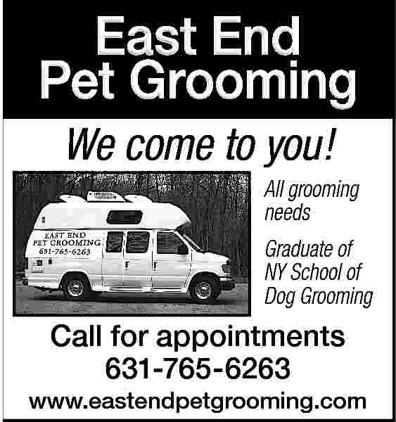 We come to you! We come to you! All grooming needs Graduate of NY School of Dog Grooming  Call for appointments 631-765-6263 www.eastendpetgrooming.com