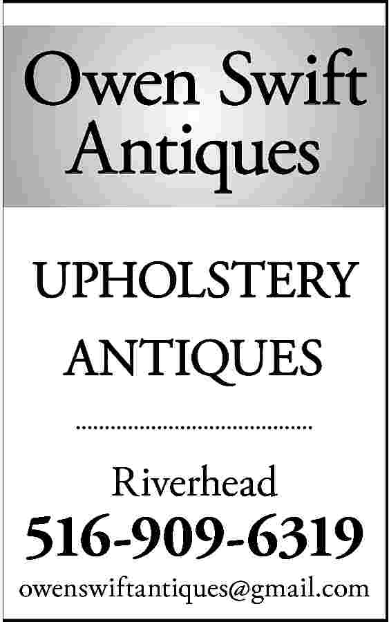 Owen Swift <br>Antiques <br>UPHOLSTERY <br>ANTIQUES  Owen Swift Antiques UPHOLSTERY ANTIQUES Riverhead  516-909-6319 owenswiftantiques@gmail.com